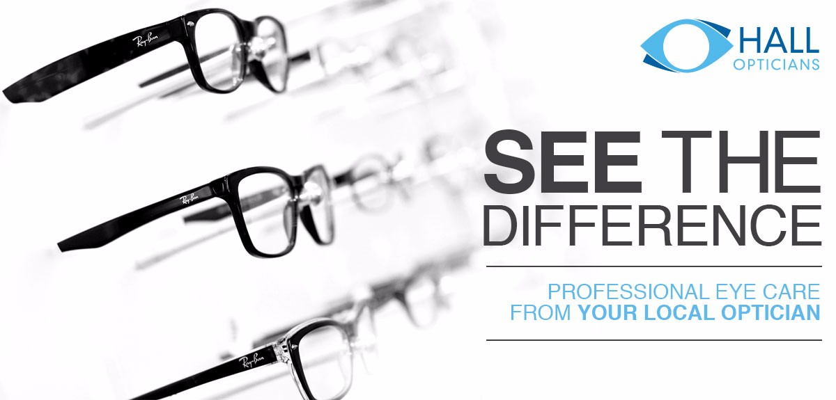 HALL OPTICIANS - SEE THE DIFFERENCE